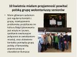 10 kwietnia mia am przyjemno powita polsk grup wolontariuszy senior w