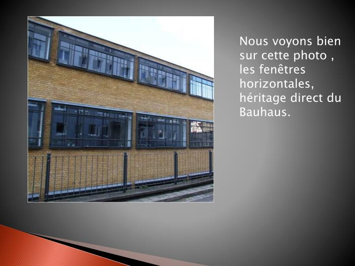Nous voyons bien sur cette photo , les fenêtres horizontales, héritage direct du Bauhaus.