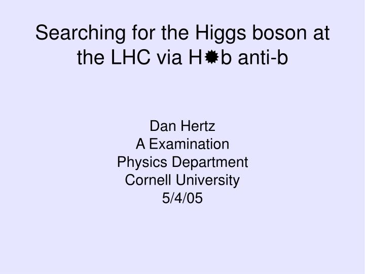 dan hertz a examination physics department cornell university 5 4 05