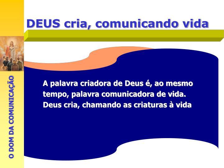 A palavra criadora de Deus é, ao mesmo tempo, palavra comunicadora de vida.