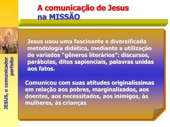"""Jesus usou uma fascinante e diversificada metodologia didática, mediante a utilização de variados """"gêneros literários"""": discursos, parábolas, ditos sapienciais, palavras unidas aos fatos."""