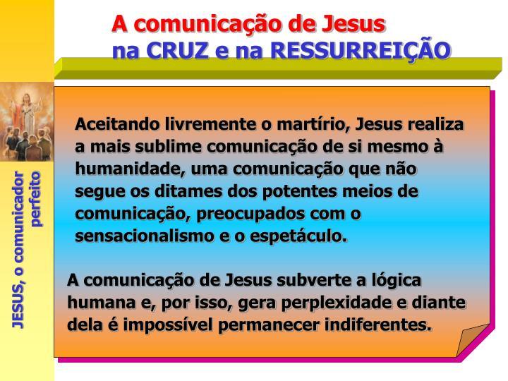 Aceitando livremente o martírio, Jesus realiza a mais sublime comunicação de si mesmo à humanidade, uma comunicação que não