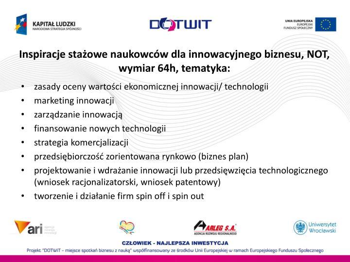 Inspiracje staowe naukowcw dla innowacyjnego biznesu, NOT, wymiar 64h, tematyka: