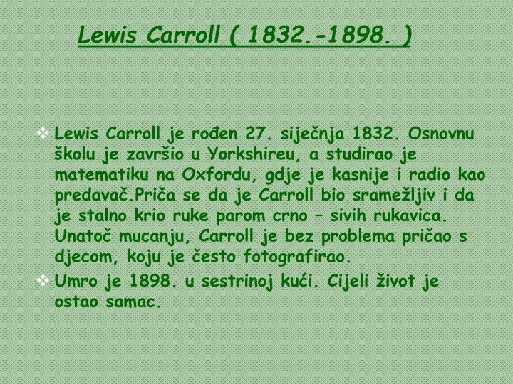 Lewis Carroll ( 1832.-1898. )