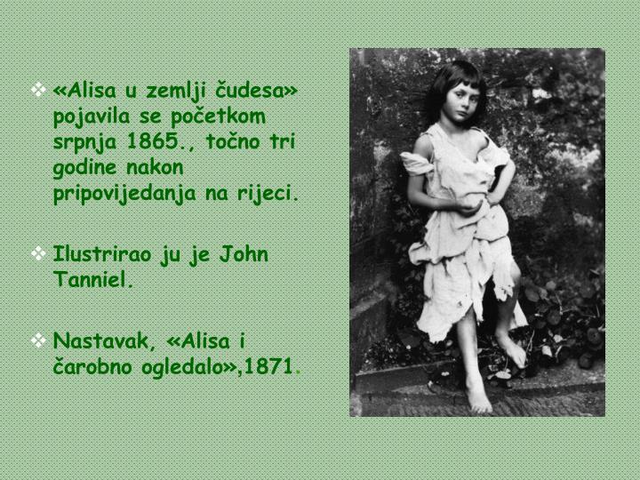 «Alisa u zemlji čudesa» pojavila se početkom srpnja 1865., točno tri godine nakon pripov