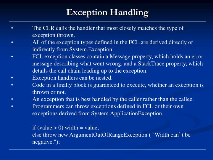 •The CLR calls the handler that most closely matches the type of exception thrown.