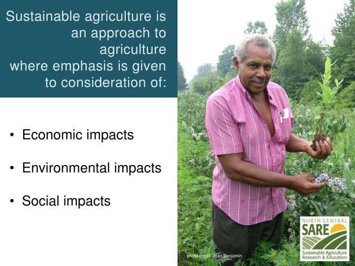 Sustainable agriculture is an approach to agriculture where emphasis is given to consideration of