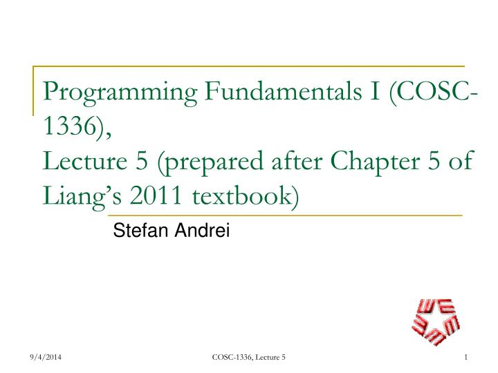 Programming fundamentals i cosc 1336 lecture 5 prepared after chapter 5 of liang s 2011 textbook
