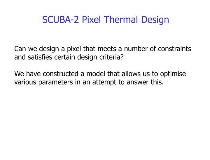 SCUBA-2 Pixel Thermal Design