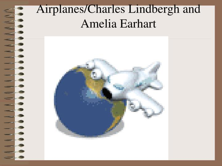Airplanes/Charles Lindbergh and Amelia Earhart