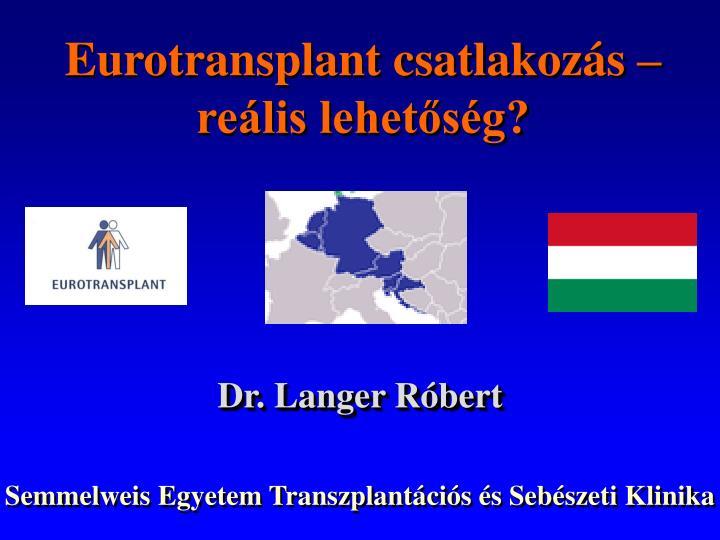 Eurotransplant csatlakozás – reális lehetőség?