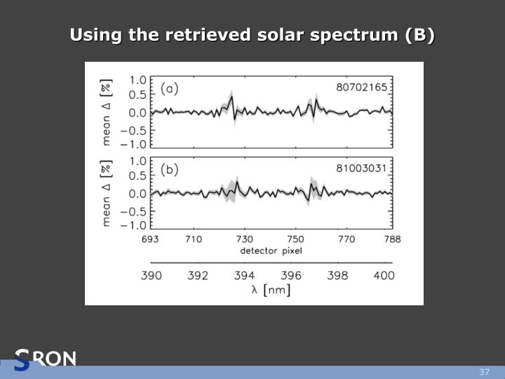 Using the retrieved solar spectrum (B)