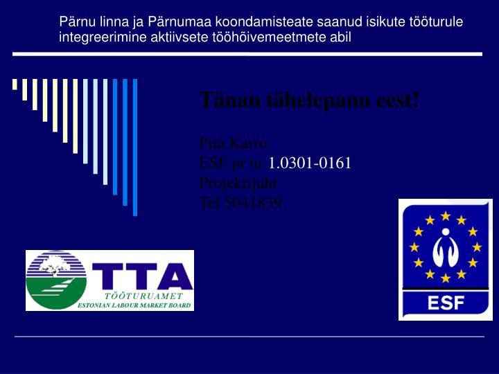Pärnu linna ja Pärnumaa koondamisteate saanud isikute tööturule integreerimine aktiivsete tööhõivemeetmete abil