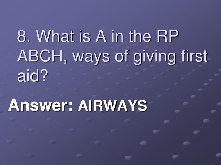 8. What is A in the RP ABCH, ways of giving first aid?