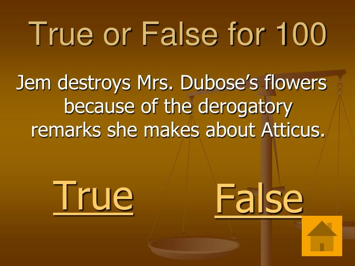 True or False for 100