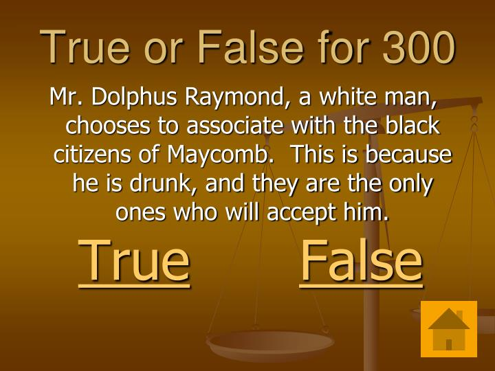 True or False for 300