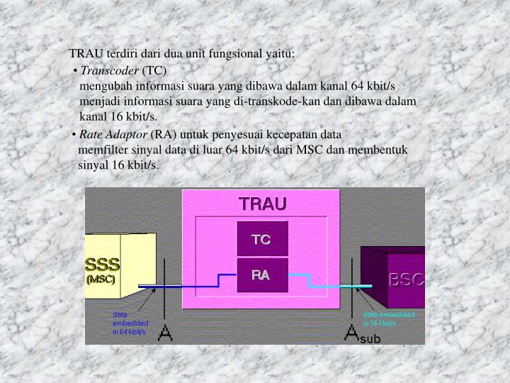 TRAU terdiri dari dua unit fungsional yaitu: