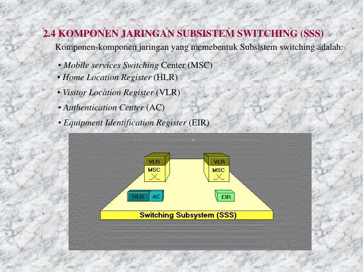 2.4 KOMPONEN JARINGAN SUBSISTEM SWITCHING (SSS)