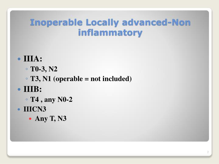 Inoperable locally advanced non inflammatory