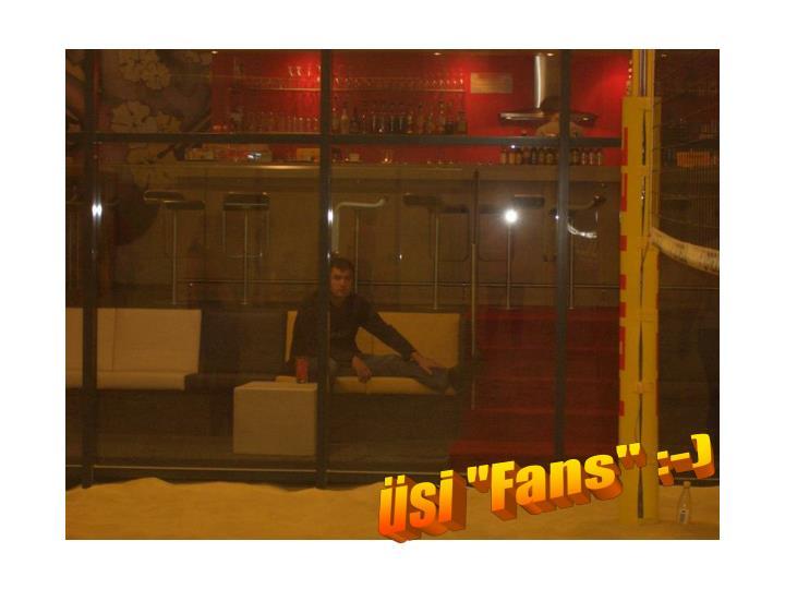 """üsi """"Fans"""" :-)"""
