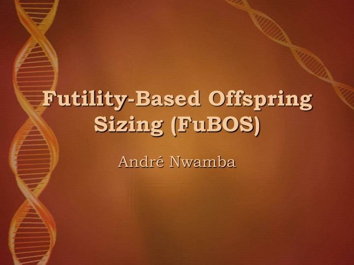 Futility-Based Offspring Sizing (FuBOS)