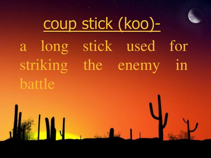 coup stick (koo)-