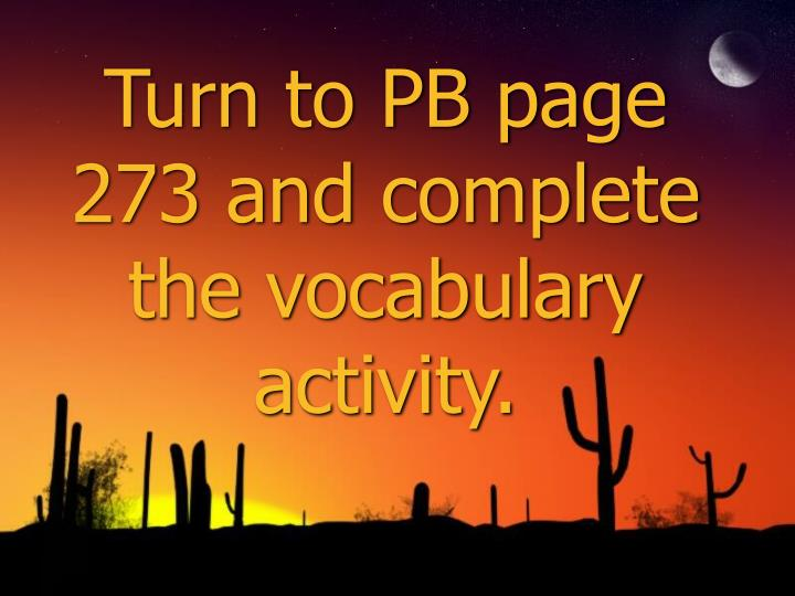 Turn to PB page 273 and complete the vocabulary activity.