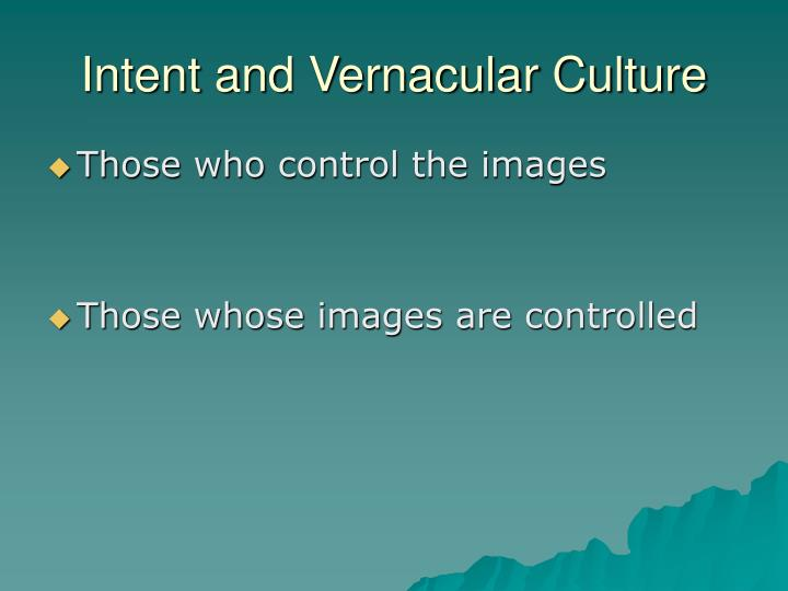 Intent and Vernacular Culture