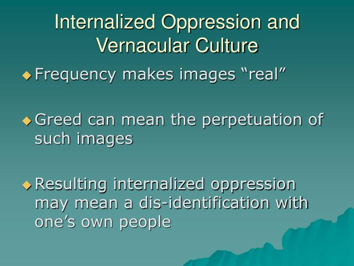 Internalized Oppression and Vernacular Culture