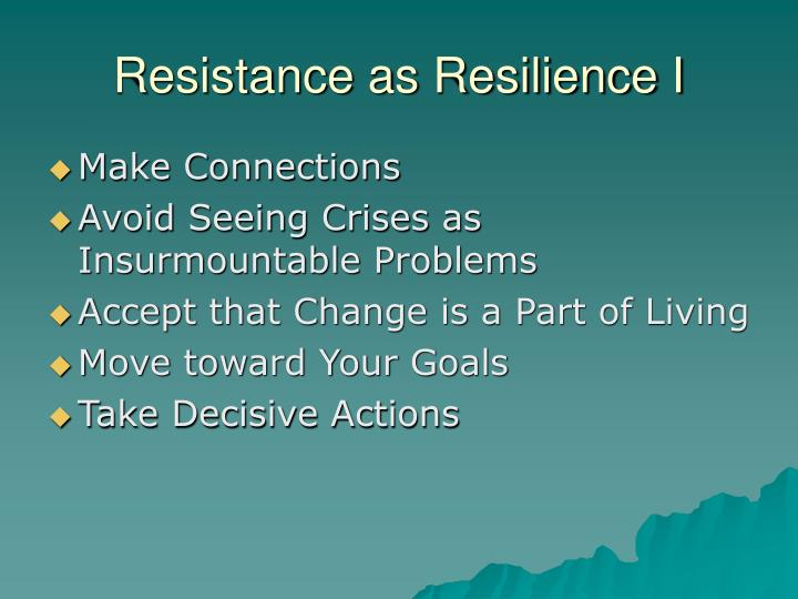 Resistance as Resilience I