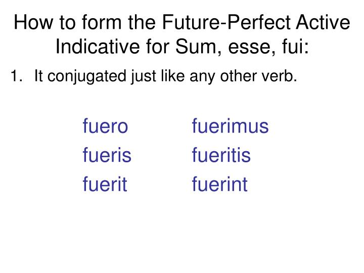 How to form the Future-Perfect Active Indicative for Sum, esse, fui: