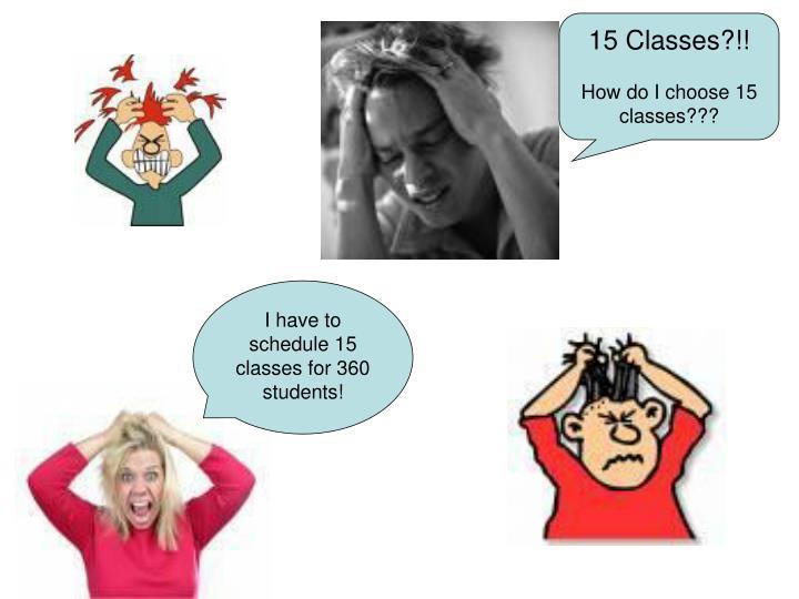 15 Classes?!!