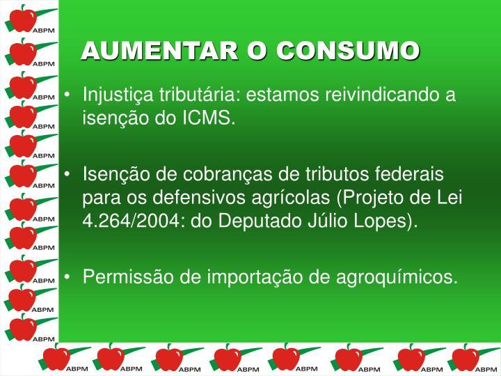 Injustiça tributária: estamos reivindicando a isenção do ICMS.
