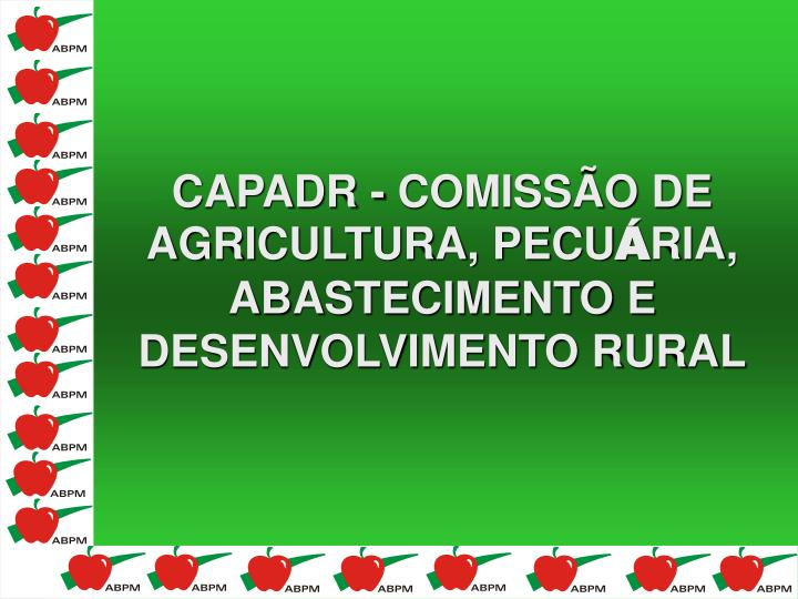 CAPADR - COMISSÃO DE AGRICULTURA, PECU