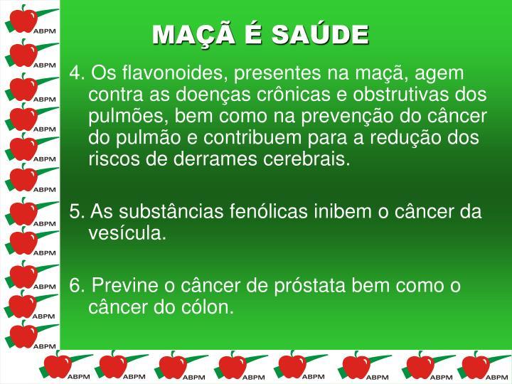 4. Os flavonoides, presentes na maçã, agem contra as doenças crônicas e obstrutivas dos pulmões, bem como na prevenção do câncer do pulmão e contribuem para a redução dos riscos de derrames cerebrais.