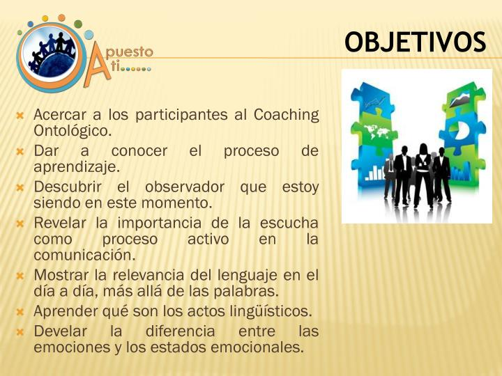 Acercar a los participantes al Coaching Ontológico.