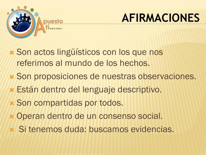 Son actos lingüísticos con los que nos referimos al mundo de los hechos.