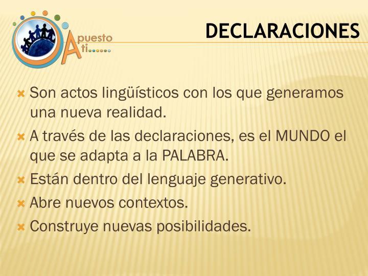Son actos lingüísticos con los que generamos una nueva realidad.