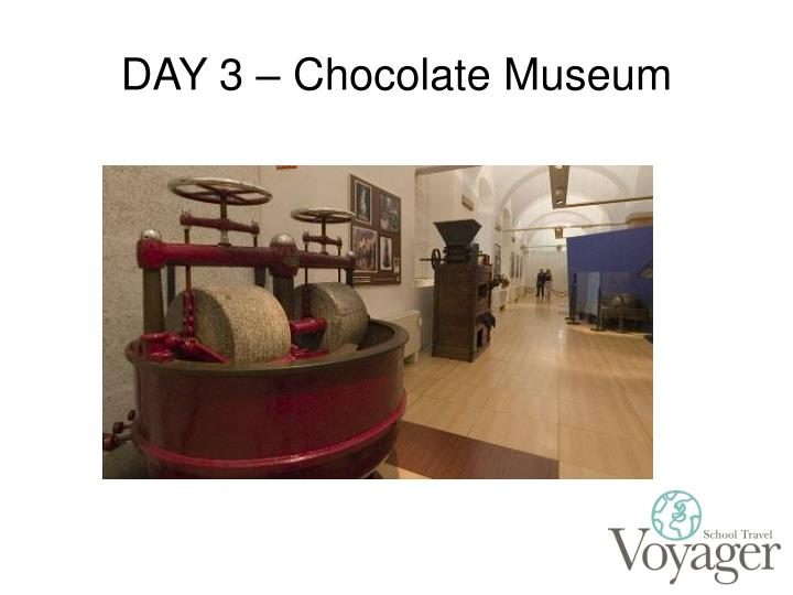 DAY 3 – Chocolate Museum