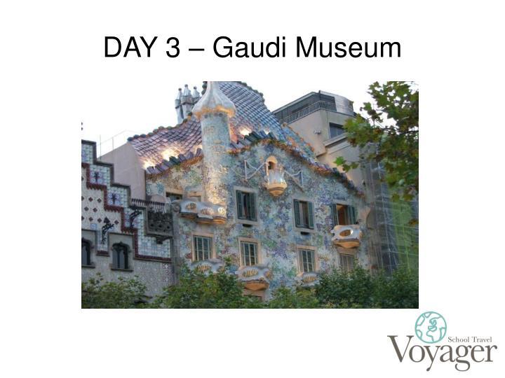 DAY 3 – Gaudi Museum
