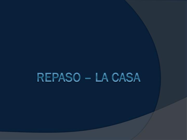 REPASO – LA CASA