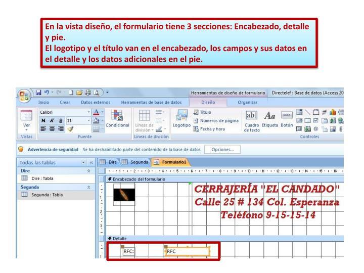 En la vista diseño, el formulario tiene 3 secciones: Encabezado, detalle y pie.