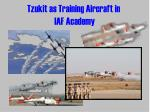 tzukit as training aircraft in iaf academy