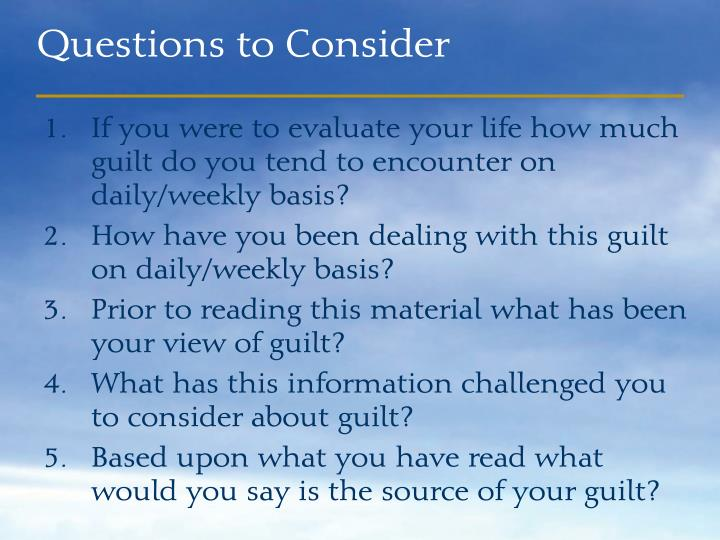 If you were to evaluate your life how much guilt do you tend to encounter on daily/weekly basis?