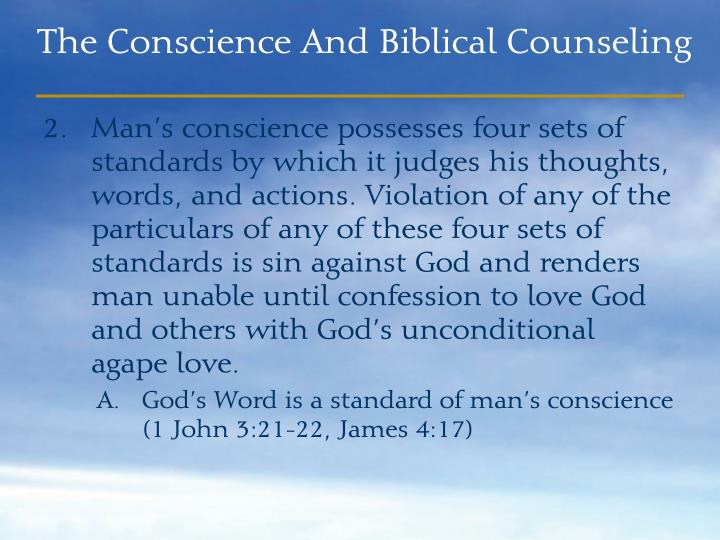 Man's conscience possesses four sets of standards by which it judges his thoughts, words, and actions. Violation of any of the particulars of any of these four sets of standards is sin against God and renders man unable until confession to love God and others with God's unconditional agape love.