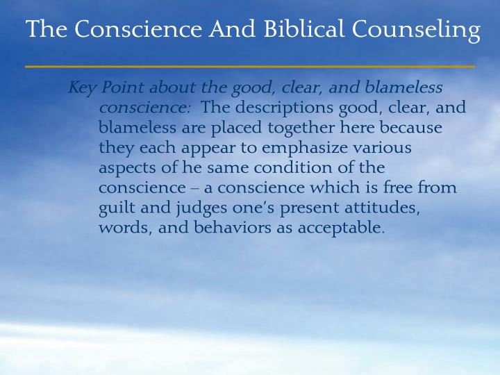 Key Point about the good, clear, and blameless conscience: