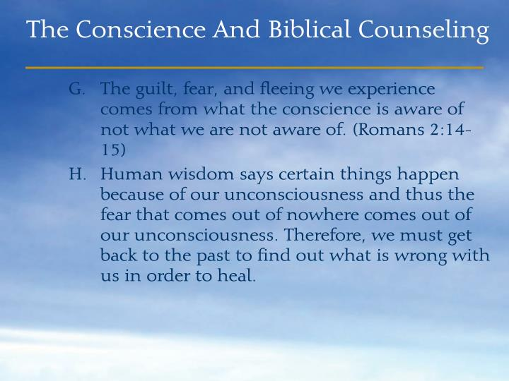 The guilt, fear, and fleeing we experience comes from what the conscience is aware of not what we are not aware of. (Romans 2:14-15)