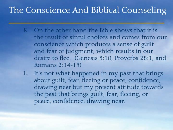 On the other hand the Bible shows that it is the result of sinful choices and comes from our conscience which produces a sense of guilt  and fear of judgment, which results in our desire to flee.  (Genesis 3:10, Proverbs 28:1, and Romans 2:14-15)