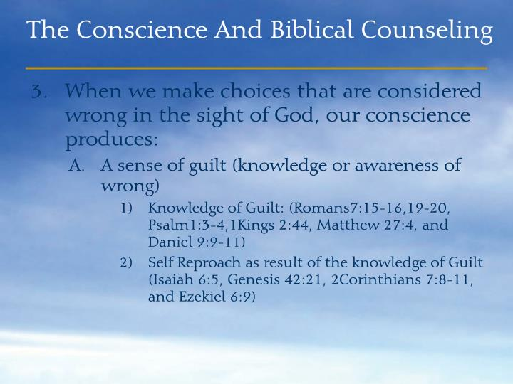 When we make choices that are considered wrong in the sight of God, our conscience produces: