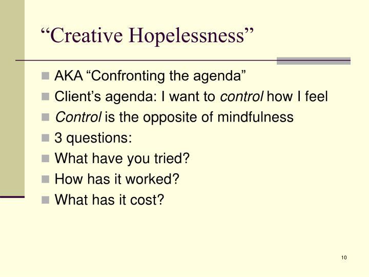 """Creative Hopelessness"""